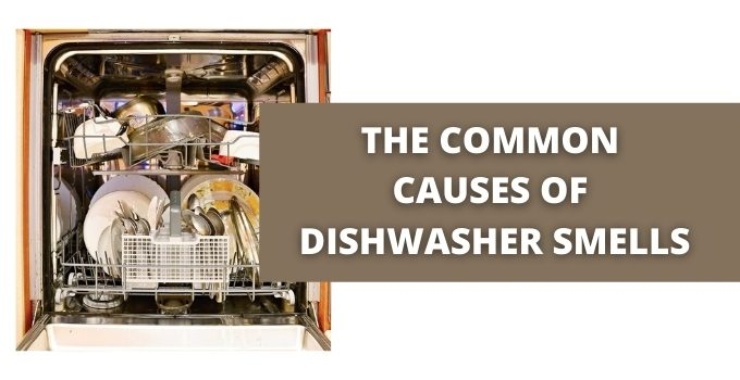 THE COMMON CAUSES OF DISHWASHER SMELLS