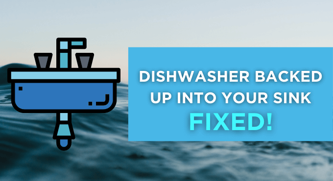 Dishwasher Backed Up Into Your Sink